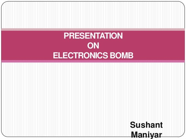 PRESENTATION ON ELECTRONICS BOMB  Sushant Maniyar