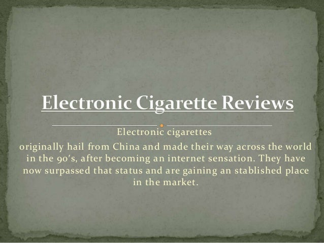 Electronic cigarettesoriginally hail from China and made their way across the world  in the 90′s, after becoming an intern...