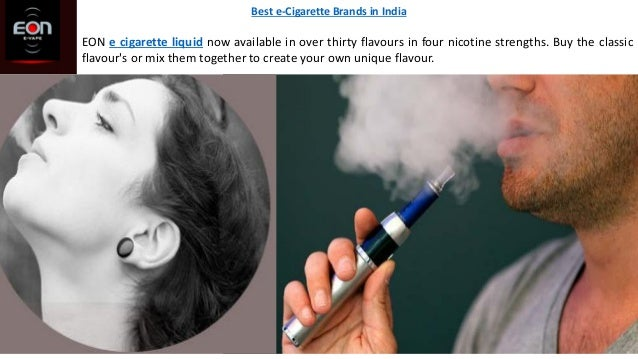 Best e-Cigarette Brands in India EON e cigarette liquid now available in over thirty flavours in four nicotine strengths. ...