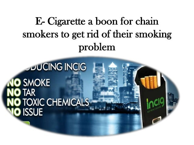 E- Cigarette a boon for chain smokers to get rid of their smoking problem
