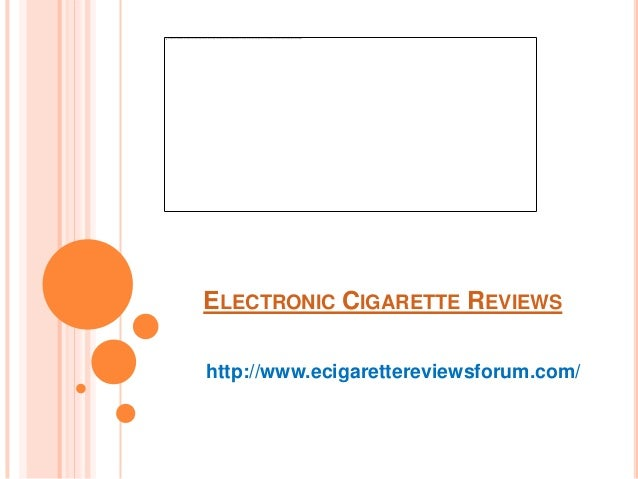 ELECTRONIC CIGARETTE REVIEWShttp://www.ecigarettereviewsforum.com/