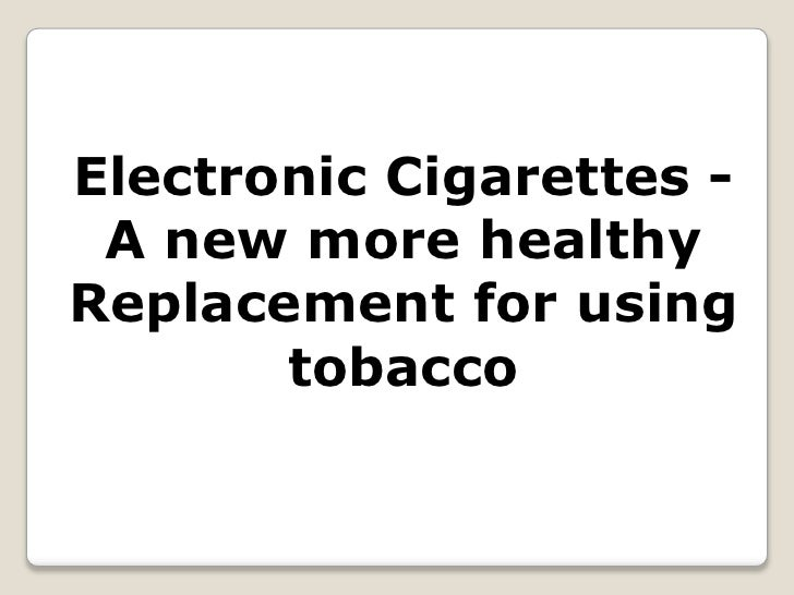 Electronic Cigarettes - A new more healthy Replacement for using tobacco<br />