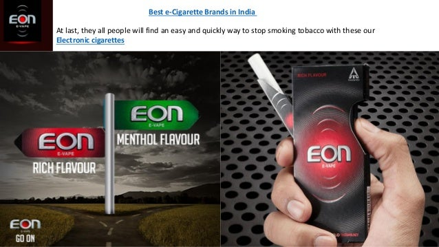Best e-Cigarette Brands in India At last, they all people will find an easy and quickly way to stop smoking tobacco with t...