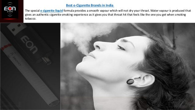 Best e-Cigarette Brands in India The special e cigarette liquid formula provides a smooth vapour which will not dry your t...