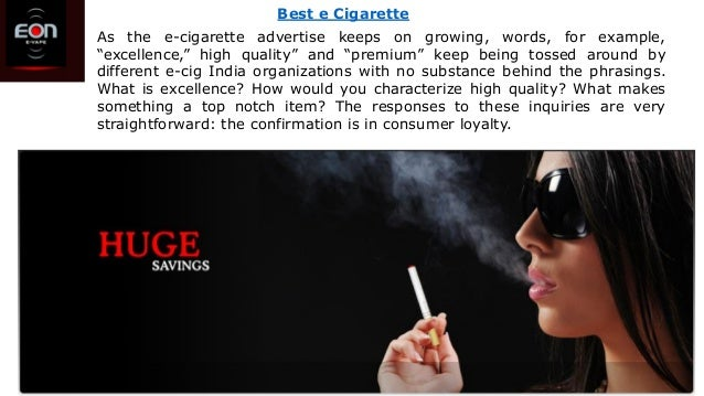 """As the e-cigarette advertise keeps on growing, words, for example, """"excellence,"""" high quality"""" and """"premium"""" keep being to..."""
