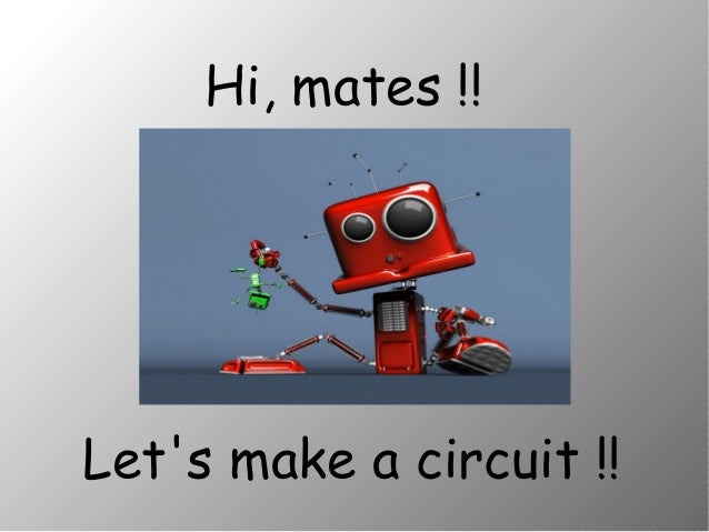 Hi, mates !!  Let's make a circuit !!