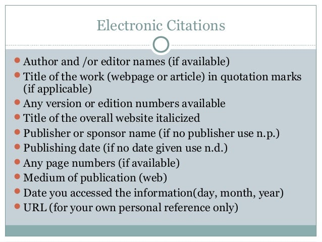 Electronic CitationsAuthor and /or editor names (if available)Title of the work (webpage or article) in quotation marks ...