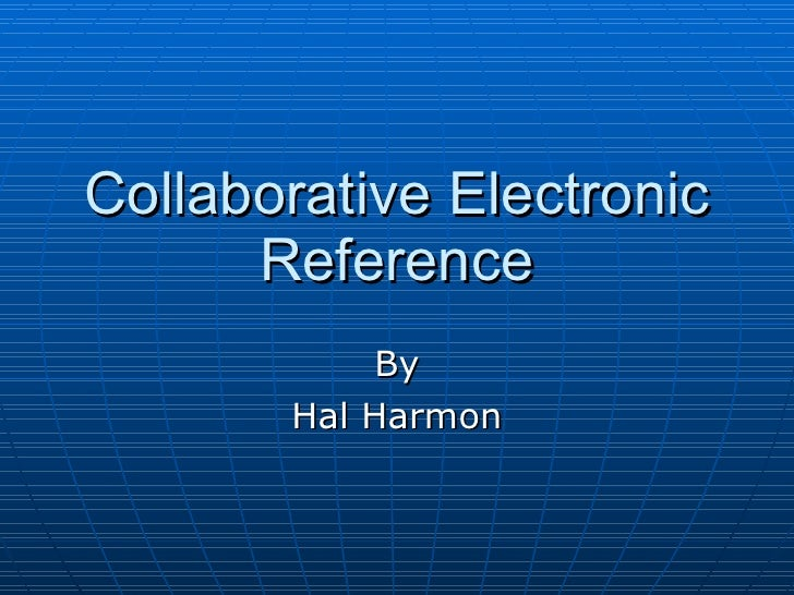 Collaborative Electronic Reference By Hal Harmon