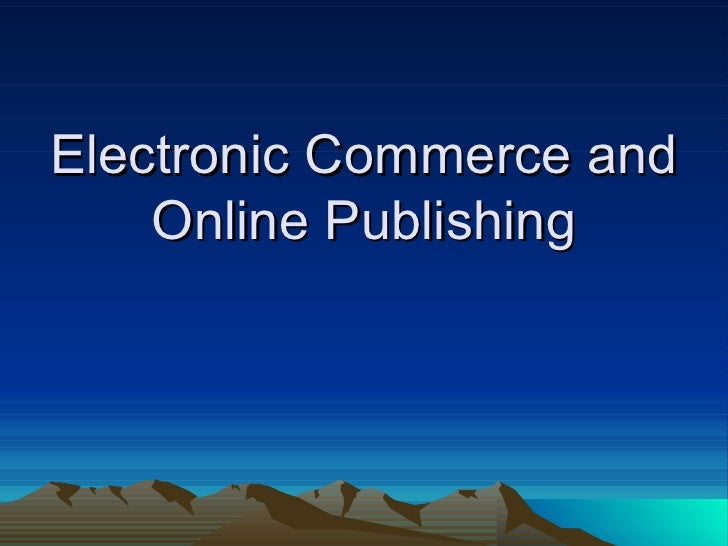 Electronic Commerce and Online Publishing
