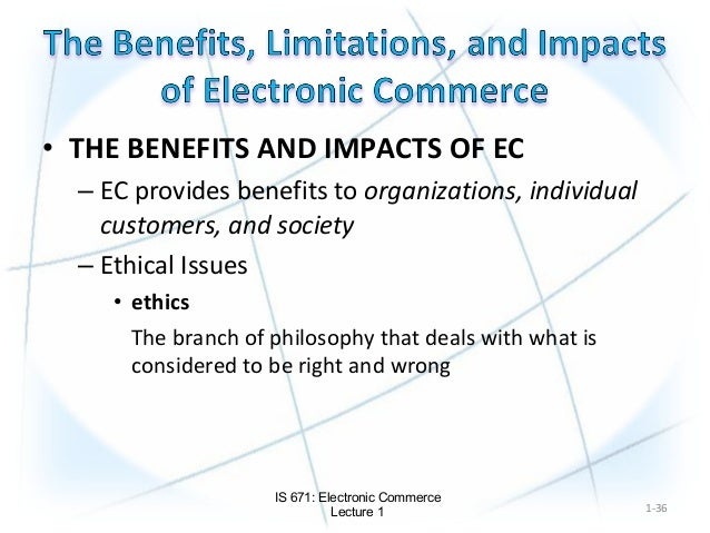 the benefits of electronic commerce The e-commerce is the business transactions through the electronic means such as the internet, the telephones , the televisions and the computers , when the number of internet users grows , the e-commerce will be the main way to complete the business transactions.