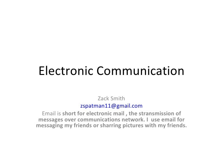 Electronic Communication Zack Smith [email_address] Email is short for electronic mail , the stransmission ...