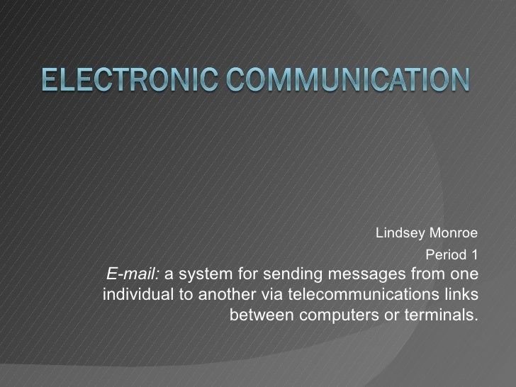 Lindsey Monroe Period 1 E-mail:  a system for sending messages from one individual to another via telecommunications links...