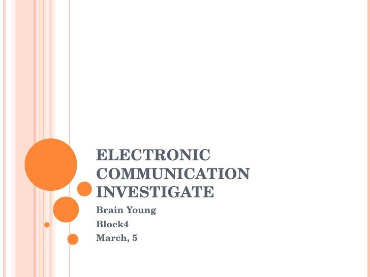 ELECTRONIC COMMUNICATION INVESTIGATE Brain Young  Block4 March, 5