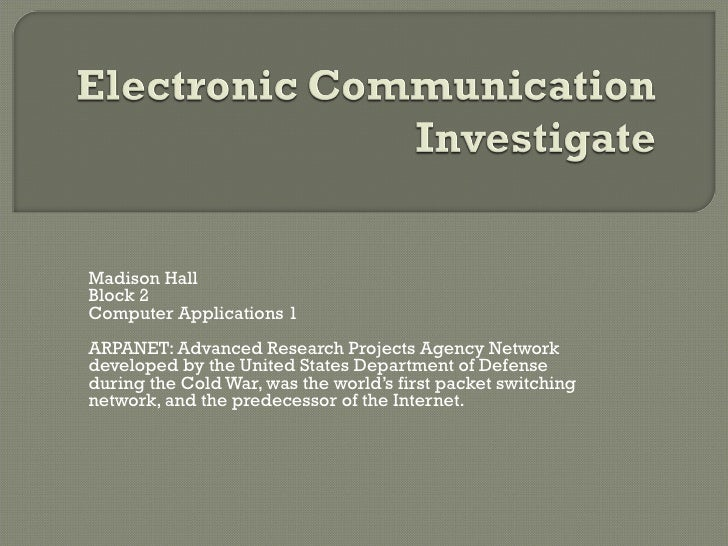 Madison Hall Block 2 Computer Applications 1 ARPANET: Advanced Research Projects Agency Network developed by the United St...
