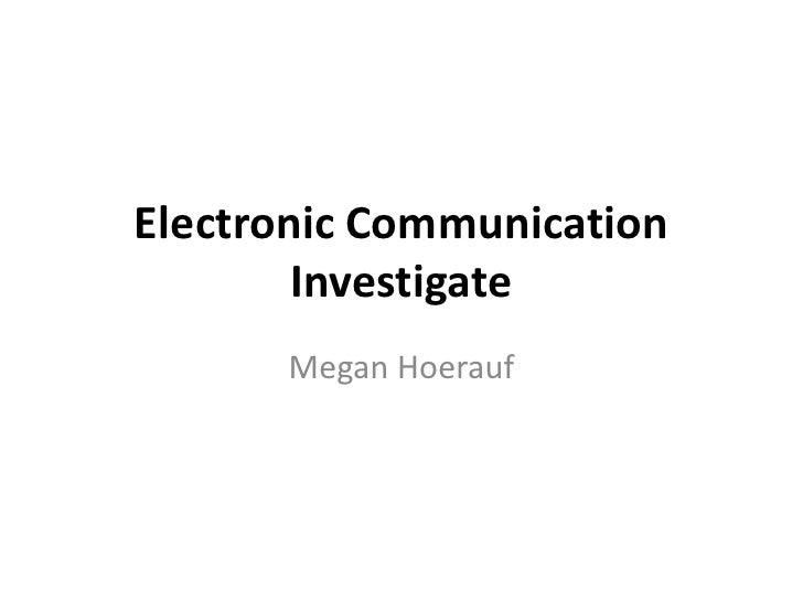 Electronic Communication         Investigate       Megan Hoerauf