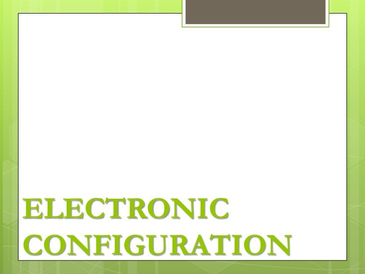 ELECTRONIC CONFIGURATION<br />