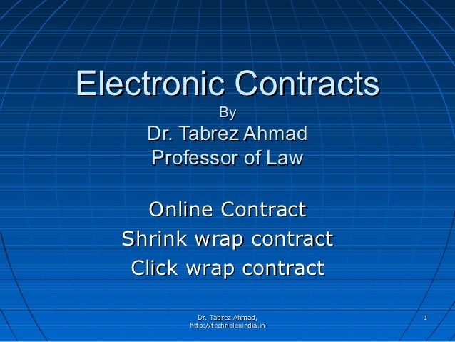 Electronic Contracts                  By     Dr. Tabrez Ahmad     Professor of Law      Online Contract   Shrink wrap cont...
