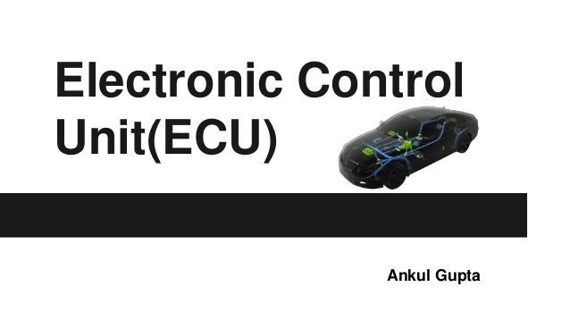 Electronic Control Unit(ECU) Ankul Gupta