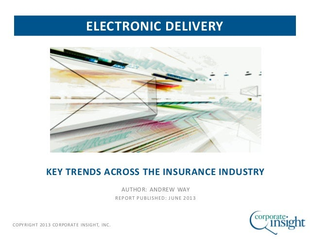 COPYRIGHT 2013 CORPORATE INSIGHT, INC.KEY TRENDS ACROSS THE INSURANCE INDUSTRYAUTHOR: ANDREW WAYREPORT PUBLISHED: JUNE 201...