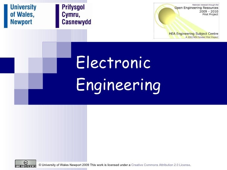 Electronic Engineering © University of Wales Newport 2009 This work is licensed under a  Creative Commons Attribution 2.0 ...