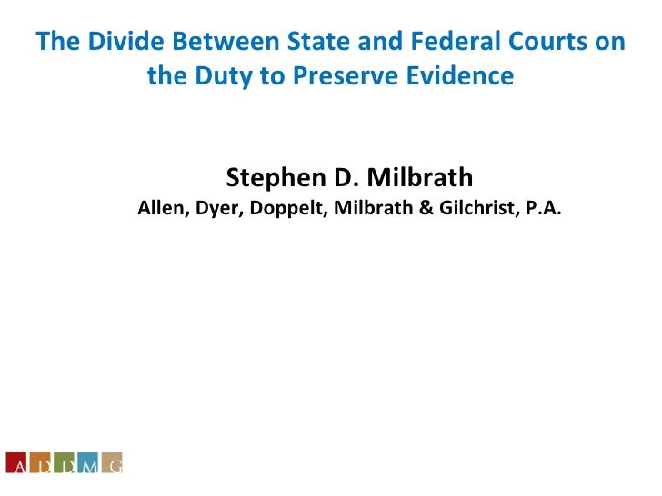 Stephen D. Milbrath Allen, Dyer, Doppelt, Milbrath & Gilchrist, P.A. The Divide Between State and Federal Courts on the Du...