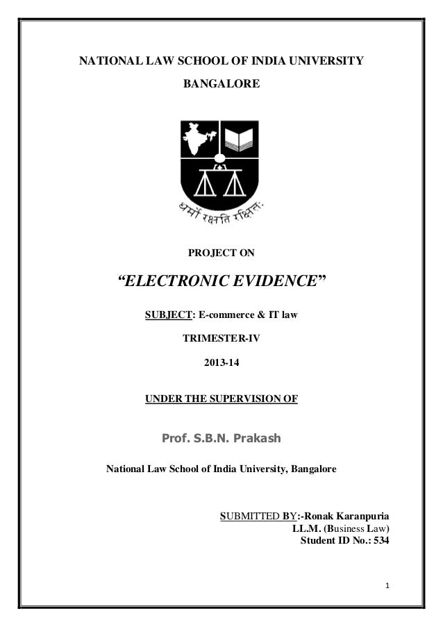 "NATIONAL LAW SCHOOL OF INDIA UNIVERSITY BANGALORE  PROJECT ON  ""ELECTRONIC EVIDENCE"" SUBJECT: E-commerce & IT law TRIMESTE..."