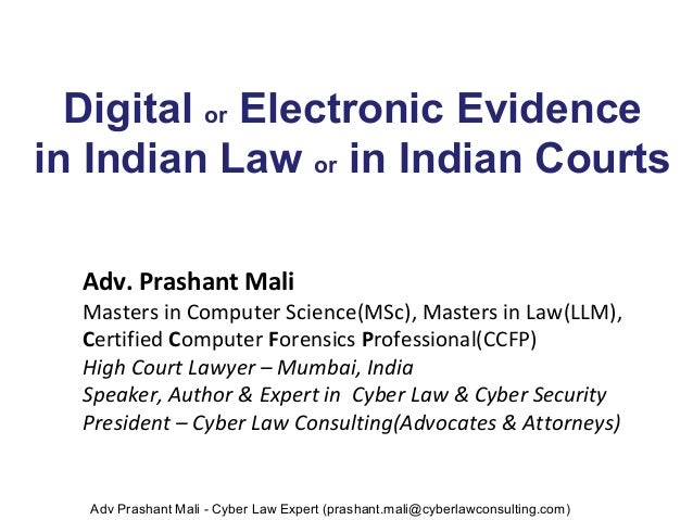 Digital or Electronic Evidence in Indian Law or in Indian Courts Adv. Prashant Mali Masters in Computer Science(MSc), Mast...