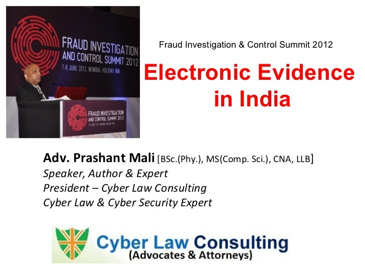 Fraud Investigation & Control Summit 2012                     Electronic Evidence                            in IndiaAdv. ...