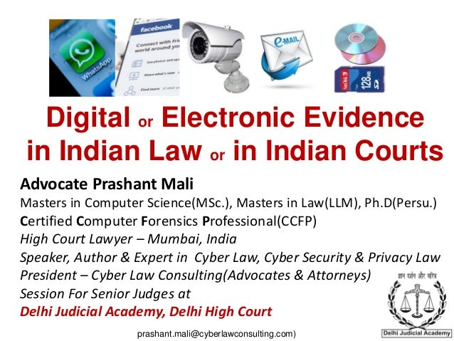 Digital or Electronic Evidence in Indian Law or in Indian Courts Advocate Prashant Mali Masters in Computer Science(MSc.),...