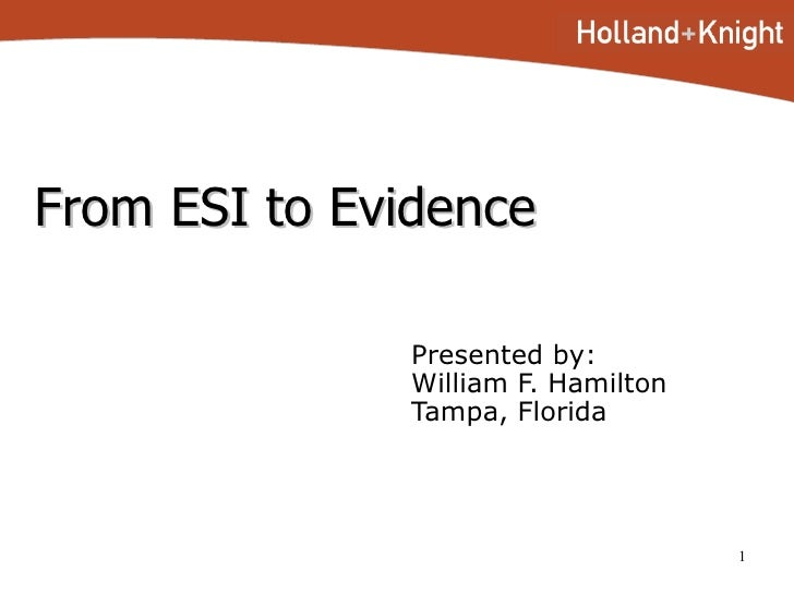From ESI to Evidence Presented by: William F. Hamilton Tampa, Florida
