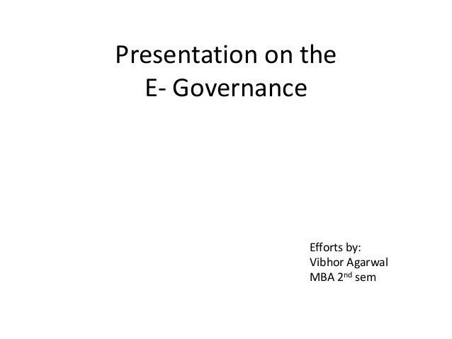 Presentation on the E- Governance Efforts by: Vibhor Agarwal MBA 2nd sem