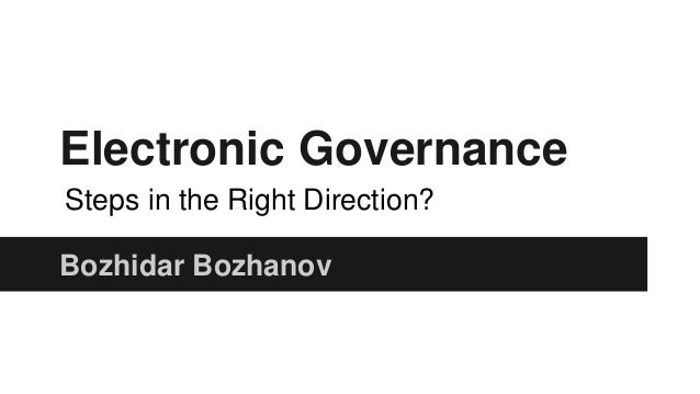 Electronic Governance Bozhidar Bozhanov Steps in the Right Direction?