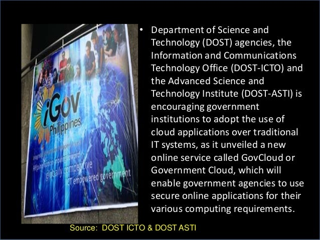 • Department of Science and Technology (DOST) agencies, the Information and Communications Technology Office (DOST-ICTO) a...