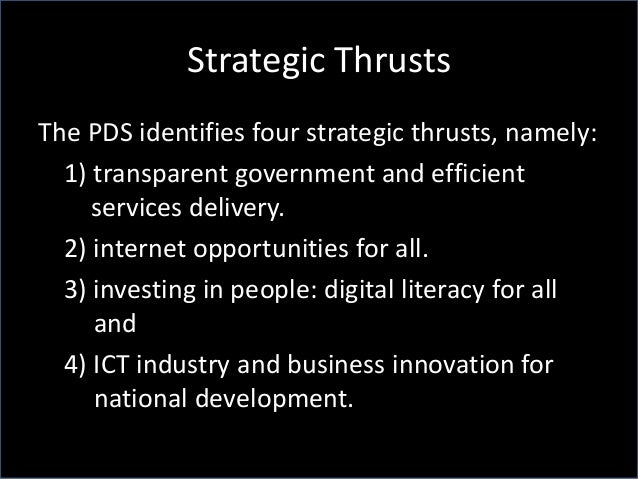 Strategic Thrusts The PDS identifies four strategic thrusts, namely: 1) transparent government and efficient services deli...