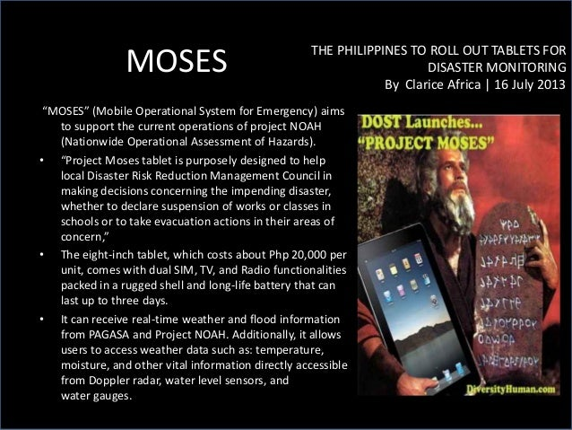 """MOSES THE PHILIPPINES TO ROLL OUT TABLETS FOR DISASTER MONITORING By Clarice Africa 