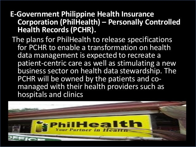 E-Government Philippine Health Insurance Corporation (PhilHealth) – Personally Controlled Health Records (PCHR). The plans...