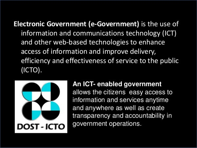 Electronic Government (e-Government) is the use of information and communications technology (ICT) and other web-based tec...