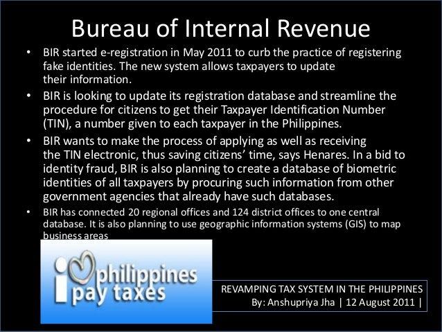 Bureau of Internal Revenue REVAMPING TAX SYSTEM IN THE PHILIPPINES By: Anshupriya Jha | 12 August 2011 | • BIR started e-r...
