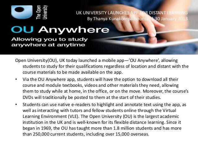 UK UNIVERSITY LAUNCHES APP FOR DISTANT LEARNING By Thanya Kunakornpaiboonsiri | 30 January 2013 Open University(OU), UK to...