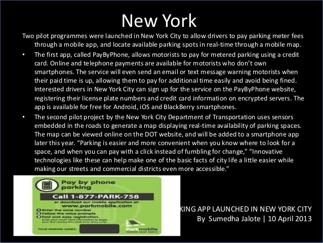 New York PARKING APP LAUNCHED IN NEW YORK CITY By Sumedha Jalote | 10 April 2013 Two pilot programmes were launched in New...