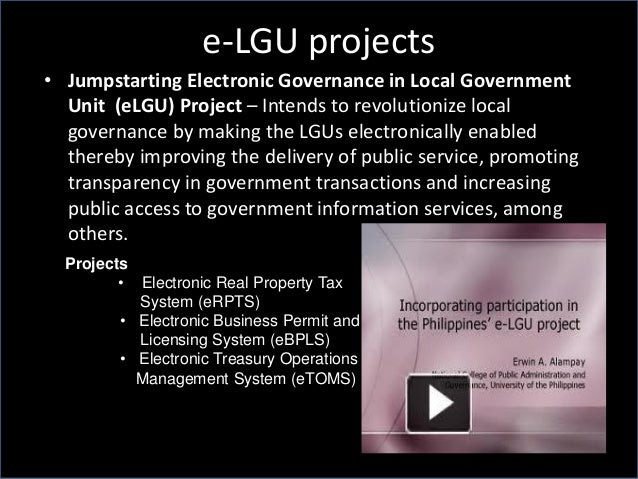 e-LGU projects • Jumpstarting Electronic Governance in Local Government Unit (eLGU) Project – Intends to revolutionize loc...