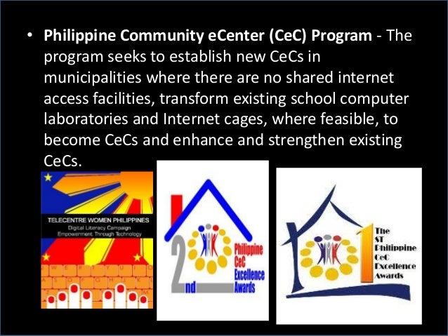 • Philippine Community eCenter (CeC) Program - The program seeks to establish new CeCs in municipalities where there are n...