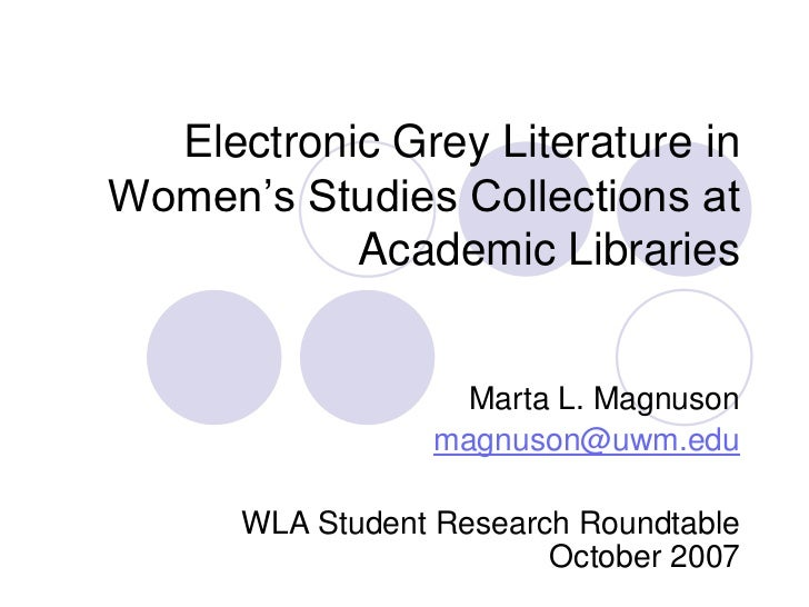 Electronic Grey Literature in Women's Studies Collections at Academic Libraries<br />Marta L. Magnuson<br />magnuson@uwm.e...