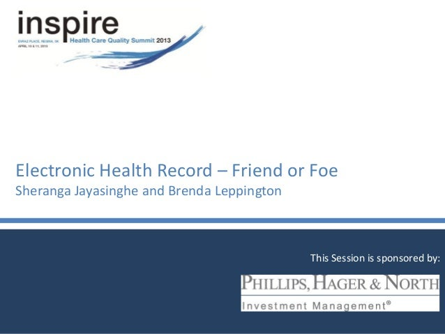 Electronic Health Record – Friend or FoeSheranga Jayasinghe and Brenda LeppingtonThis Session is sponsored by:
