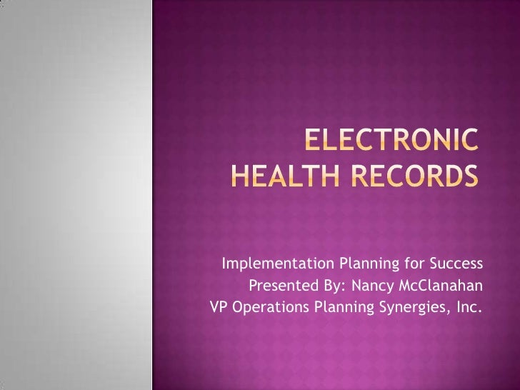 Electronic Health Records <br />Implementation Planning for Success<br />Presented By: Nancy McClanahan<br />VP Operations...