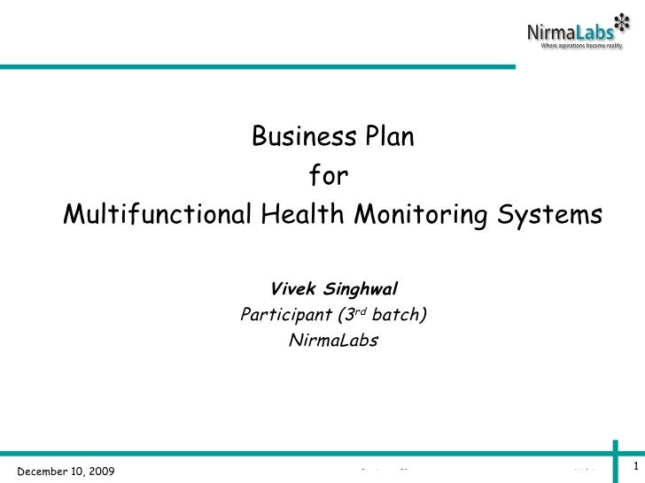 Business Plan for  Multifunctional Health Monitoring Systems Vivek Singhwal Participant (3 rd  batch) NirmaLabs