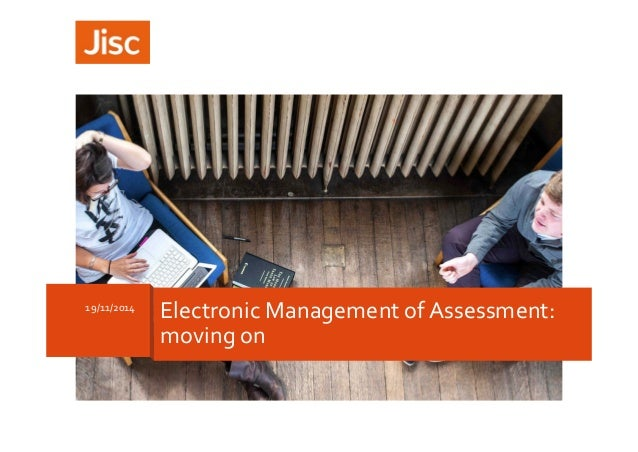 19/11/2014 Electronic Management of Assessment:  moving on