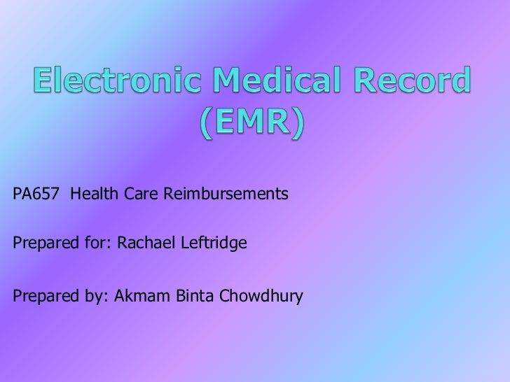 Electronic Medical Record (EMR)<br />PA657  Health Care Reimbursements<br />Prepared for: Rachael Leftridge<br />Prepared ...