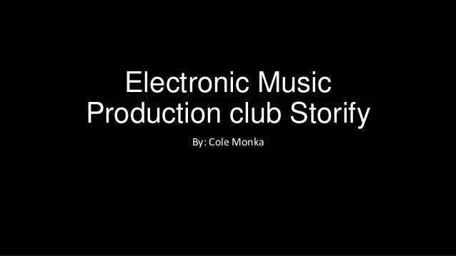 Electronic Music Production club Storify By: Cole Monka