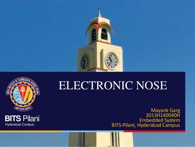 ELECTRONIC NOSE BITS Pilani Hyderabad Campus  Mayank Garg 2013H140040H Embedded System BITS-Pilani, Hyderabad Campus